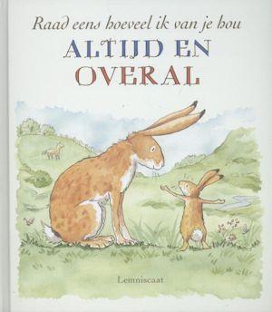 Raad eens hoeveel ik van je hou: altijd en overal Book Cover